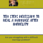 Ten (10) Steps Necessary to Heal a Marriage After Infidelity