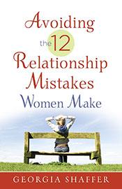 Avoiding the 12 Relationship Mistakes Women Make by Georgia Shaffer