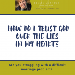 How Do I Trust God Over the Lies in My Heart?