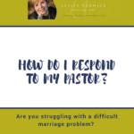 How Do I Respond to My Pastor?