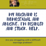 My Husband is Homosexual and Abusive. I'm Disabled and Stuck. Help.