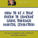 How To Be a True Friend To Someone Going Through Marital Separation