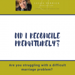 Did I Reconcile Prematurely?