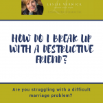 How Do I Break Up With A Destructive Friend?