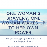 One Woman's Bravery. One Woman Wakes Up To Her Own Power
