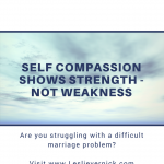Self Compassion Shows Strength – Not Weakness