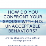 How Do You Confront Your Spouse With His Unacceptable Behaviors?