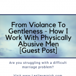 From Violance To Gentleness – How I Work With Physically Abusive Men [Guest Post]