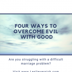 Four Ways To Overcome Evil With Good
