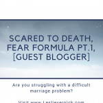 Scared To Death, Fear Formula Pt.1, [Guest Blogger]