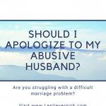 Should I Apologize To My Abusive Husband?