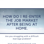 How Do I Re-enter The Job Market After Being At Home.