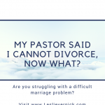 My Pastor Said I Cannot Divorce, Now What?