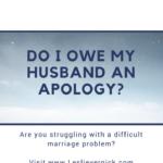 Do I Owe My Husband An Apology?