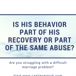 Is His Behavior Part Of His Recovery Or Part Of The Same Abuse?