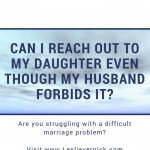 Can I Reach Out To My Daughter Even Though My Husband Forbids It?