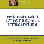 My Husband Won't Let Me Tithe And I'm Getting Resentful