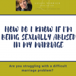 How Do I Know If I'm Being Sexually Abused In My Marriage